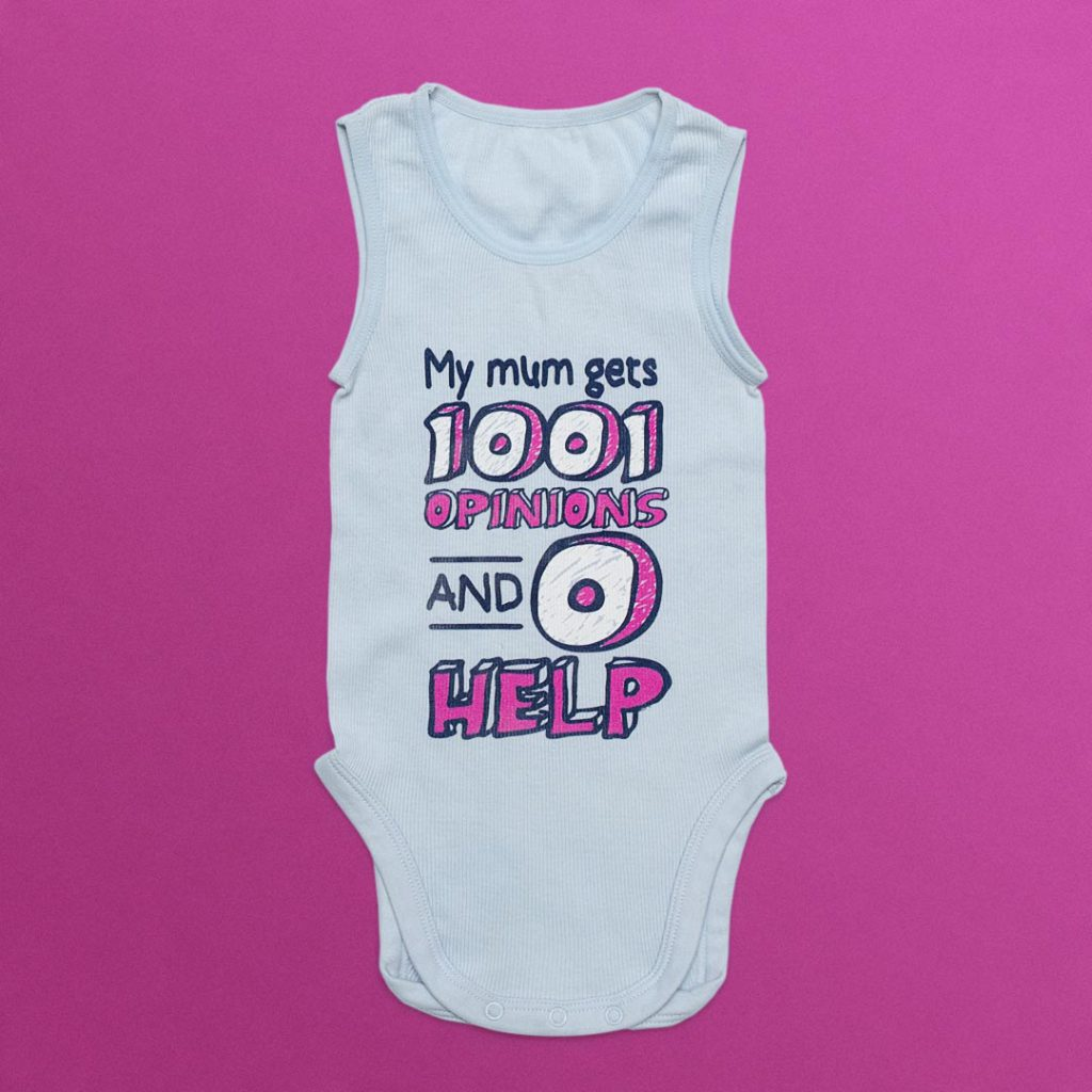 Infant's clothing with 'My mum gets 1001 opinions and 0 help' printed on it